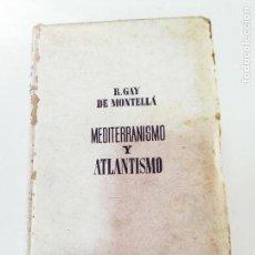 Libros antiguos: MEDITERRANISMO Y ATLANTISMO POR R. GAY DE MONTELLA. ED. JUVENTUD. Lote 115114727