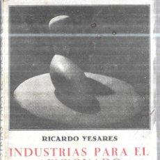 Libros antiguos: INDUSTRIAS PARA EL FICIONADO. RICARDO YESARES BLANCO. LIBRERIA BERGUA, MADRID.. Lote 115463363