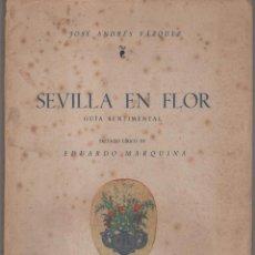 Libros antiguos: SEVILLA EN FLOR GUÍA SENTIMENTAL . AUTOR J. ANDRÉS VÁZQUEZ. AÑO 1948 VER DESCRIPCIÓN. Lote 115469563