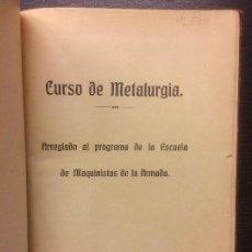 Libros antiguos: CURSO DE METALURGIA ARREGLADO AL PROGRAMA DE LA ESCUELA DE MAQUINISTAS DE LA ARMADA. Lote 115604447