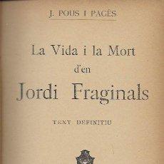 Libros antiguos: LA VIDA I LA MORT D' EN JORDI FRAGINALS. TEXT DEFINITIU / J. POUS PAGÈS. BCN : MENTORA, 1926. . Lote 115730331
