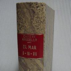 Libros antiguos: EL MAR, CAPITÁN ARGÜELLO. OBRA COMPLETA. 3 TOMOS EN UN VOLUMEN. PRIMERA EDICIÓN!!!. Lote 115914895