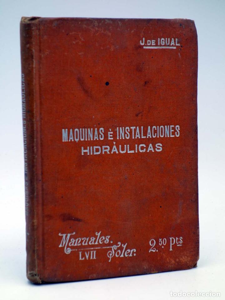 MANUALES SOLER LVII 57. MÁQUINAS E INSTALACIONES HIDRÁULICAS (JOSÉ DE IGUAL) SUC. MANUEL SOLER, S/F (Libros Antiguos, Raros y Curiosos - Ciencias, Manuales y Oficios - Otros)
