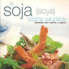 Libros antiguos: LA SOJA (SOYA): COCINA SALUDABLE.KURUMI HAYTER. EDILUPA EDICIONES, S.L., 2006.. Lote 116072839
