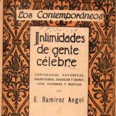 Libros antiguos: RAMÍREZ ÁNGEL : INTIMIDADES DE GENTE CÉLEBRE (LOS CONTEMPORÁNEOS, 1922) CORTESANOS, FAVORITAS.... Lote 116229519