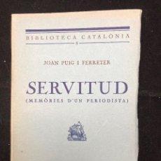 Libros antiguos: JOAN PUIG I FERRETER. SERVITUD (MEMÒRIES D´UN PERIODISTA). 1926. Lote 116319559