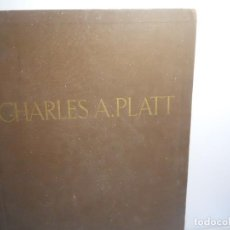 Libros antiguos: CHARLES A PLATT MONOGRAPH OF THE WORK OF CHARLES PLATT. EDIT. THE ARCHITECTURAL BOOK 1913. Lote 116388267