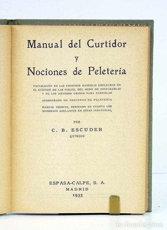 Libros antiguos: ESCUDER (C. B.). Manual del Curtidor y Nociones de Peletería. Manuales Gallach, 1935. Ilustrado - Foto 2 - 116502604
