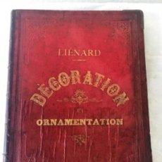 Libros antiguos: SPÉCIMENS DE LA DÉCORATION ET DE L'ORNAMENTATION. LIENARD. CLAESEN 1872 VER FOTS.. Lote 116527703