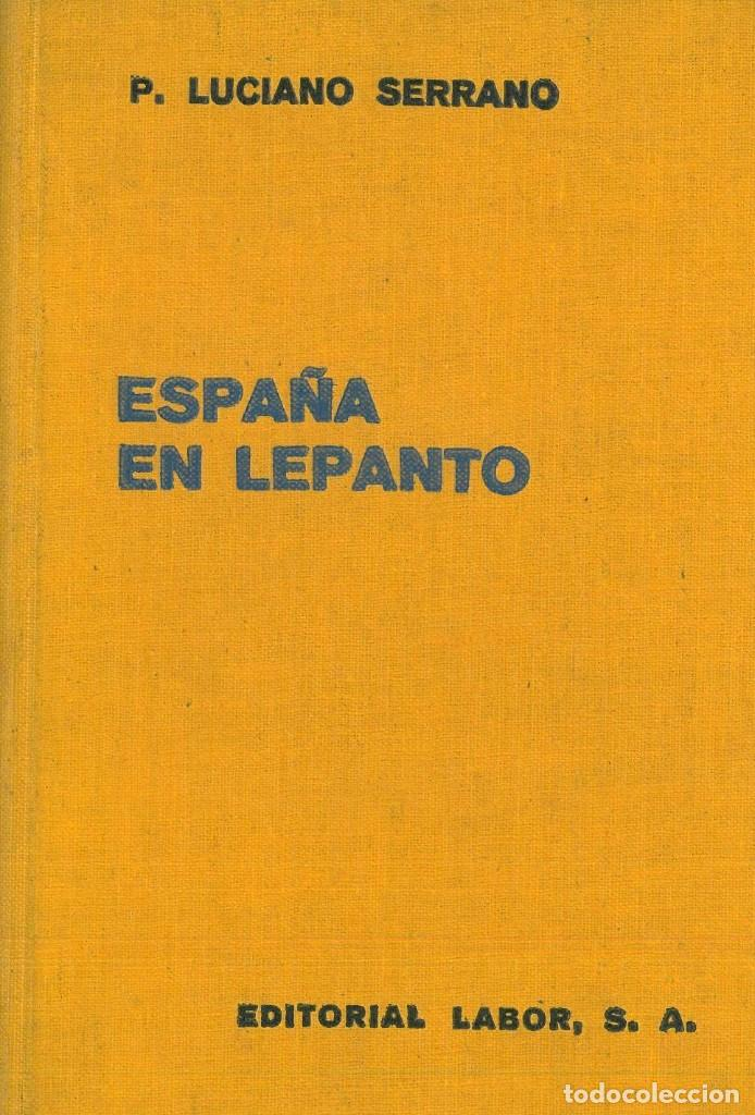 SERRANO, LUCIANO: ESPAÑA EN LEPANTO. BARCELONA, LABOR 1935. (Libros Antiguos, Raros y Curiosos - Historia - Otros)