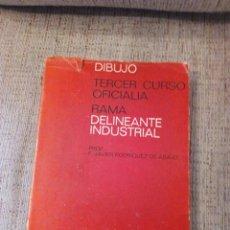 Libros antiguos: DIBUJO - TERCER CURSO DE OFICIALIA - RAMA DELINEANTE INDUSTRIAL - F. JAVIER RODRIGUEZ DE ABAJO. Lote 116636403