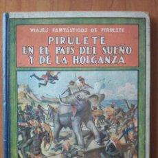 Libros antiguos: 1944 VIAJE FANTÁTICOS DE PIRULETE- EN EL PAÍS DEL SUEÑO Y DE LA HOLGANZA. Lote 116808635