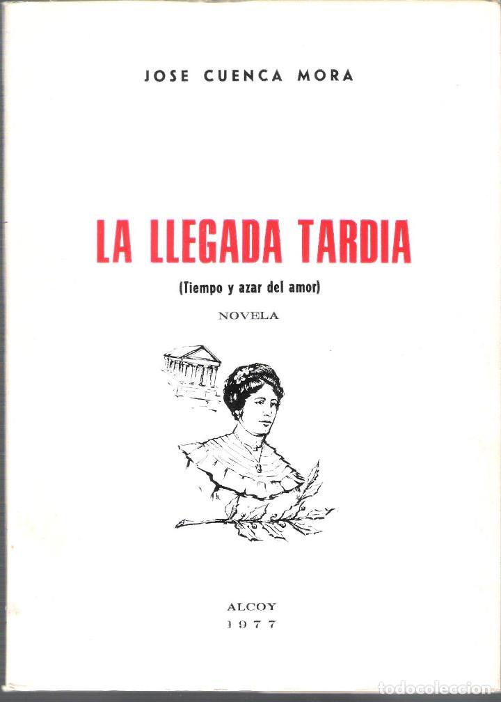 LA LLEGADA TARDÍA.AUTOR.JOSÉ CUENCA MORA.AÑO 1977 (Libros antiguos (hasta 1936), raros y curiosos - Literatura - Narrativa - Otros)