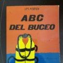 Libros antiguos: ABC DEL BUCEO. ASENSI, J. M. NORAY, 1º EDICIÓN 1984. RUSTICA ILUSTRADO, 96 PÁGS. 19 X 13 CMS. BUEN E. Lote 116975699