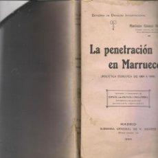 Libros antiguos: LA PENETRACIÓN EN MARRUECOS POLITICA EUROPEA DE 1904 A 1909 POR GOMEZ GONZALEZ,1909 ,OFERTA. Lote 117149455