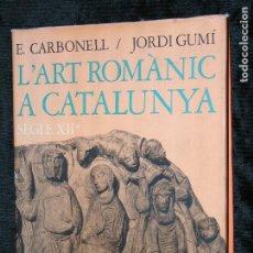 Libros antiguos: F1 L ART ROMANIC A CATALUNYA SEGLE XII E.CARBONELL - JOEDI GUMI. Lote 117218183