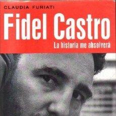 Libros antiguos: FIDEL CASTRO. LA HISTORIA ME ABSOLVERA. FURIATI, CLAUDIA. A-BI-2654. Lote 117234151