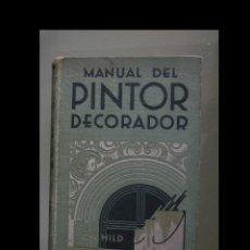 Libros antiguos: MANUAL DEL PINTOR DECORADOR. GUIA PARA PINTORES, BARNIZADORES, DORADORES.... A.W. HILD. Lote 117367859
