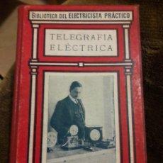 Libros antiguos: BIBLIOTECA DEL ELECTRICISTA PRÁCTICO. TELEGRAFÍA ELÉCTRICA N.25. ED. GALLACH. Lote 117480150