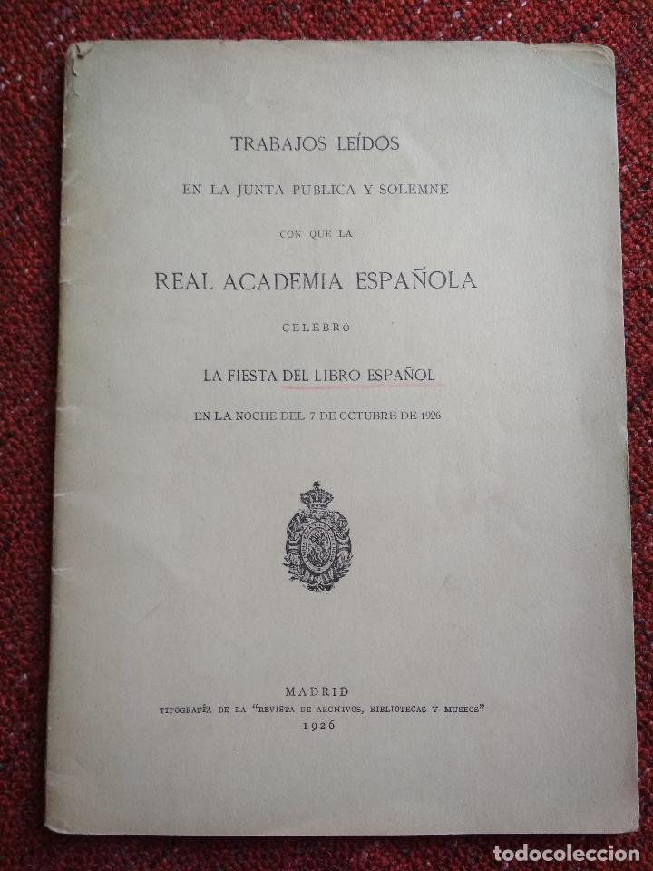 TRABAJOS LEÍDOS EN LA JUNTA PÚBLICA SOLEMNE REAL ACADEMIA ESPAÑOLA .. FIESTA DEL LIBRO ESPAÑOL 1926 (Libros Antiguos, Raros y Curiosos - Pensamiento - Otros)