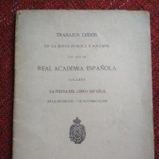 Libros antiguos: TRABAJOS LEÍDOS EN LA JUNTA PÚBLICA SOLEMNE REAL ACADEMIA ESPAÑOLA .. FIESTA DEL LIBRO ESPAÑOL 1926. Lote 117822567