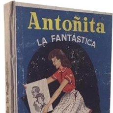 Libros antiguos: ANTOÑITA LA FANTÁSTICA. (C. 1950. GILSA) BORITA CASAS. DIBUJOS DE ZARAGÜETA. Lote 117874487