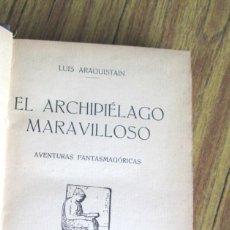 Libros antiguos: EL ARCHIPIELAGO MARAVILLOSO - AVENTURAS FANTASMAGÓRICAS - POR LUIS ARAQUISTAÍN 1923. Lote 117944551