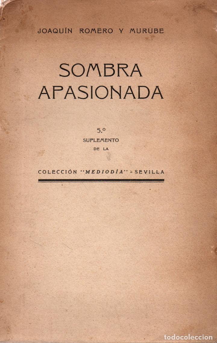 SOMBRA APASIONADA. JOAQUÍN ROMERO Y MURUBE. (COLECCIÓN, 1925-1927). EDITORIAL MEDIODIA, 1929 (Libros antiguos (hasta 1936), raros y curiosos - Literatura - Narrativa - Otros)