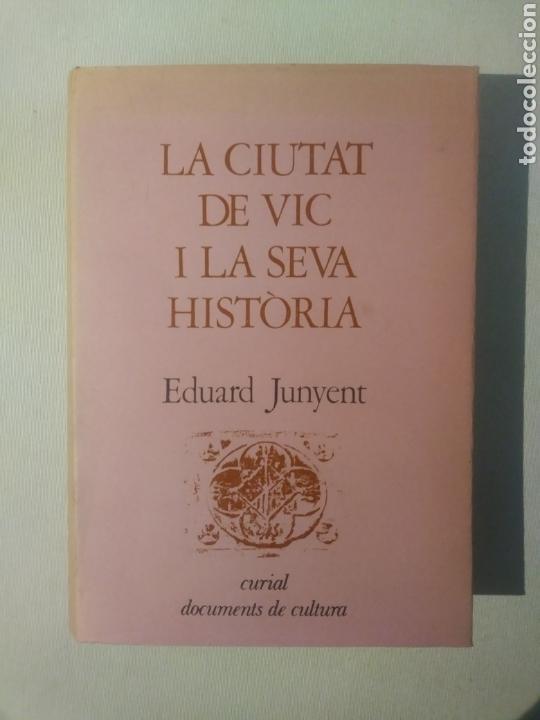 LA CIUTAT DE VIC I LA SEVA HISTÒRIA - JUNYENT, EDUARD (Libros Antiguos, Raros y Curiosos - Historia - Otros)