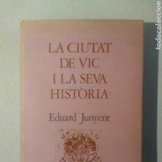 Libros antiguos: LA CIUTAT DE VIC I LA SEVA HISTÒRIA - JUNYENT, EDUARD. Lote 117943251