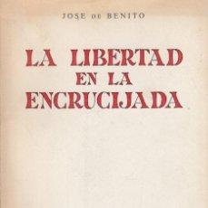 Libros antiguos: JOSÉ DE BENITO. LA LIBERTAD EN LA ENCRUCIJADA. MADRID, 1964. DEDICATORIA AUTÓGRAFA. , . Lote 118091547