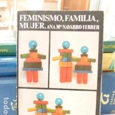 Libros antiguos: LIBRO TITULADO FEMINISMO FAMILIA MUJER POR ANA FERRER. Lote 118097211