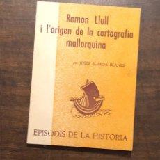Libros antiguos: RAMON LLUL I L´ORIGEN DE LA CARTOGRAFIA MALLORQUINA(31€). Lote 118489639