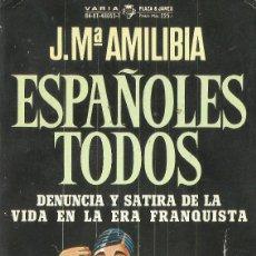 Libros antiguos: ESPAÑOLES TODOS - DENUNCIA Y SATIRA DE LA VIDA EN LA ERA FRANQUISTA - J. Mª AMILIBIA. Lote 118581955