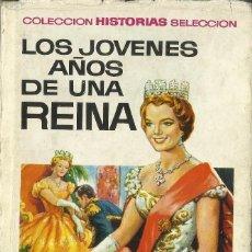 Libros antiguos: LOS JOVENES AÑOS DE UNA REINA - COLECCION HISTORIAS SELECCION. Lote 118582219