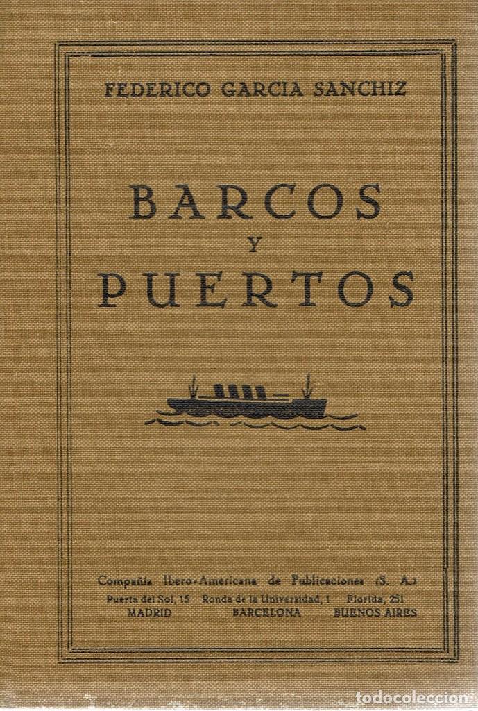 BARCOS Y PUERTOS, POR FEDERICO GARCÍA SANCHÍZ. AÑO 1930 (10.3) (Libros antiguos (hasta 1936), raros y curiosos - Literatura - Narrativa - Otros)