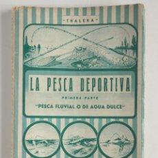 Libros antiguos: PESCA FLUVIAL O DE AGUA DULCE – LA PESCA DEPORTIVA. Lote 118715647