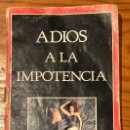 Libros antiguos: ADIÓS A LA IMPOTENCIA(8€). Lote 118741903