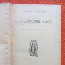 Libros antiguos: SERVENTA PER AMOR. J.J. THARAUD. ED. PROA 1932. TRADUCCIÓ CARLES RAHOLA. Lote 118750455
