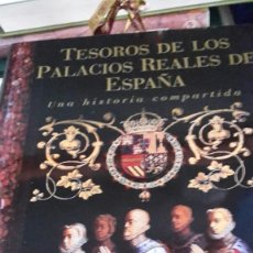 Libros antiguos: TESOROS DE LOS PALACIOS REALES DE ESPAÑA. UNA HISTORIA COMPARTIDA.. Lote 156903222