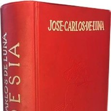 Libri antichi: JOSÉ CARLOS DE LUNA : POESÍA. (OBRAS COMPLETAS) ( I. CANTE GRANDE Y CANTE CHICO. II. LA TABERNA DE . Lote 118920439