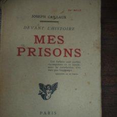 Libros antiguos: MES PRISONS. JOSEPH CAILLAUX. DEVANT L´HISTOIRE. AUX EDITIONS DE LA SIRENE. 1921. LIBRO EN FRANCES.. Lote 118979335