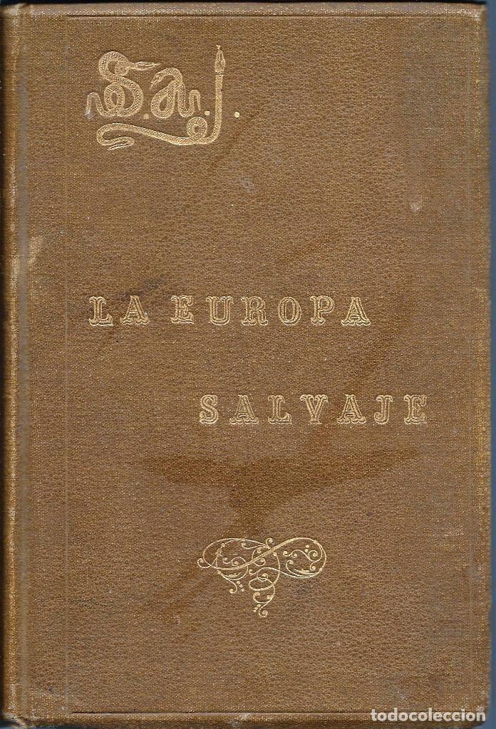 LA EUROPA SALVAJE. EXPLORACIONES AL INTERIOR DE LA MISMA. (Libros Antiguos, Raros y Curiosos - Historia - Otros)