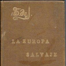 Libros antiguos: LA EUROPA SALVAJE. EXPLORACIONES AL INTERIOR DE LA MISMA. . Lote 119139891