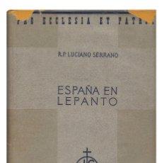 Libros antiguos: SERRANO (LUCIANO).– ESPAÑA EN LEPANTO. LABOR, COLECCIÓN PRO ECCLESIA ET PATRIA, 1935. Lote 119113520