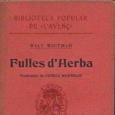 Libros antiguos: FULLES D' HERBA / WALT WHITMAN; TRAD. C. MONTOLIU. BCN : L' AVENÇ, 1909. 1A. ED. CATALANA. 15X11CM. . Lote 119161115