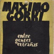 Libros antiguos: ENTRE GENTES EXTRAÑAS, POR MÁXIMO GORKI. AÑO 1932 (2.4). Lote 119338543