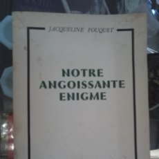 Libros antiguos: NOTRE ANGOISSANTE ENIGME. FOUQUET, JACQUELINE. LES ÉDITIONS DU SCORPION. PARIS, 1964. Lote 119337491