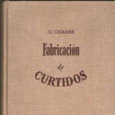 Libros antiguos: FABRICACIÓN DE CURTIDOS. H.GNAMM. GUSTAVO GILI 1945.. Lote 119380303