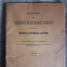 Libros antiguos: HISTORIA DE LA TAQUIGRAFÍA DE LOS GRIEGOS Y ROMANOS / JOSE BALARI Y JOVANY / EDIT. REVISTA HISTÓRICA. Lote 119950895